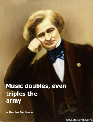 ... , even triples the army - Hector Berlioz Quotes - StatusMind.com