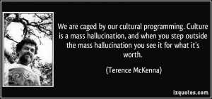 We are caged by our cultural programming. Culture is a mass ...