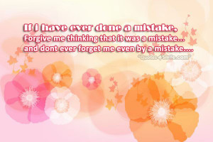 ... forgive me thinking that it was a mistake and dont ever forget me