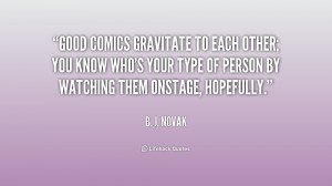 Good comics gravitate to each other; you know who's your type of ...