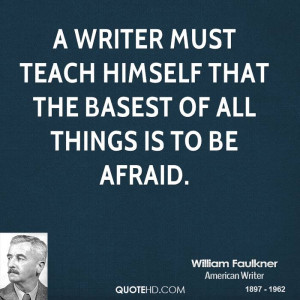writer must teach himself that the basest of all things is to be ...