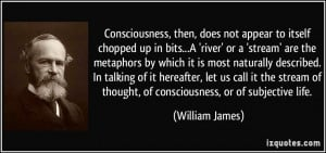 ... of thought, of consciousness, or of subjective life. - William James