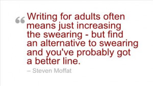 Writing Quote by Steven Moffat