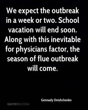We expect the outbreak in a week or two. School vacation will end soon ...