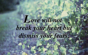Love will not break your heart Love quote pictures