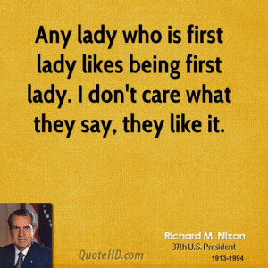 Any lady who is first lady likes being first lady. I don't care what ...