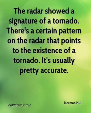 The radar showed a signature of a tornado. There's a certain pattern ...