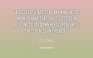 successful artist of any kind has to work so hard that she is ...