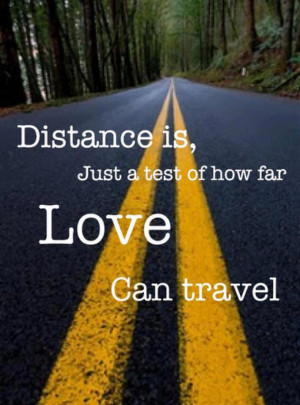 Distance is just a test of how far love can travel…