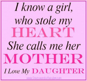 know a girl who stole my heart -- She calls me her mother. # I love my ...