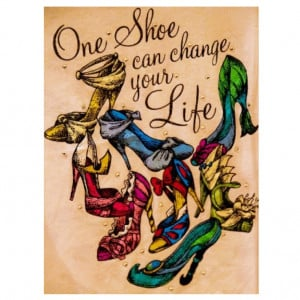 One shoe can change your life #Disney princess #quote