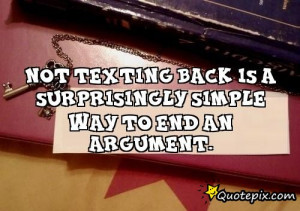 Not texting back is a surprisingly simple way to end an argument.