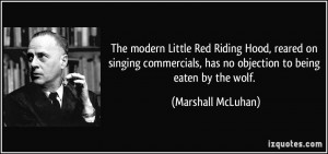 The modern Little Red Riding Hood, reared on singing commercials, has ...