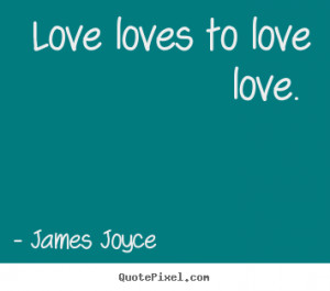 Design poster quote about love - Love loves to love love.