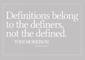... definers, not the defined. | Toni Morrison Picture Quotes | Quoteswave