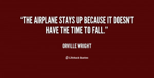 The airplane stays up because it doesn't have the time to fall.""