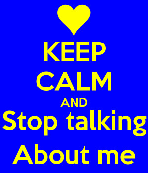keep-calm-and-stop-talking-about-me.png#talking%20about%20me%20600x700