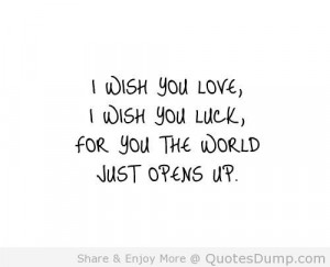 Wish You Love I Wish You Luck For You The World Just Opens Up