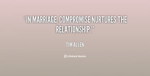 In marriage, compromise nurtures the relationship.""