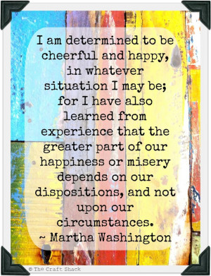 am determined to be cheerful and happy // Martha Washington