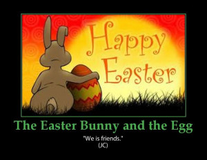 """The Easter Bunny And The Egg: We Is Friends""""."""