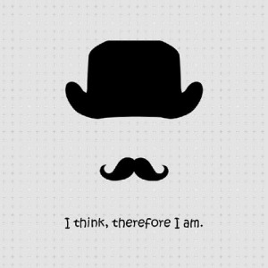 RENE DESCARTES QUOTE: I THINK, THEREFORE I AM.