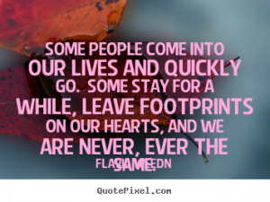 Some People Come Into Our Lives And Quickly Go - People Quote