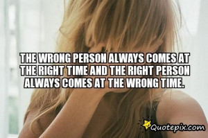 Right People Wrong Time Quotes http://quotepix.com/The-Wrong-Person ...