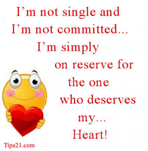 not single and I'm not committed... I'm simply on reserve for the ...
