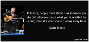 Influence, people think about it as someone you like but influence is ...