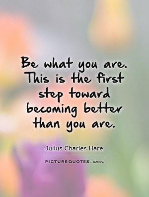 ... you are. This is the first step toward becoming better than you are