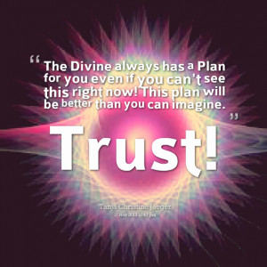 Quotes Picture: the divine always has a plan for you even if you can't ...