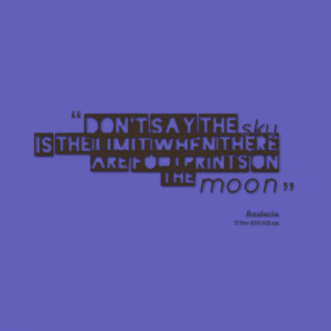 Quotes Picture: don't say the sky is the limit when there are ...