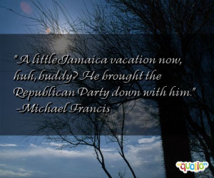little Jamaica vacation now, huh, buddy? He brought the Republican ...