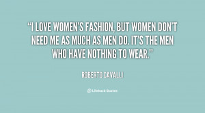 quote-Roberto-Cavalli-i-love-womens-fashion-but-women-dont-148907.png