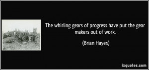 The whirling gears of progress have put the gear makers out of work ...