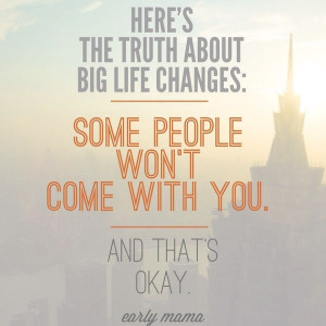 big-life-changes-some-people-wont-come-with-you-life-quotes-sayings ...