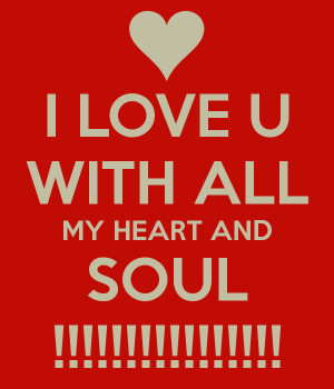 Love You With All My Heart And Soul I love u with all my heart and