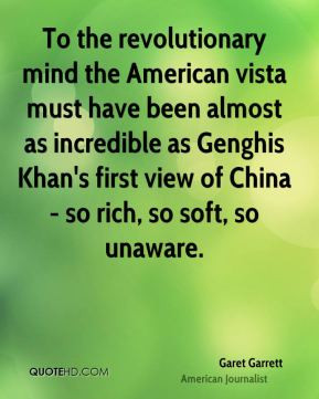 Garet Garrett - To the revolutionary mind the American vista must have ...