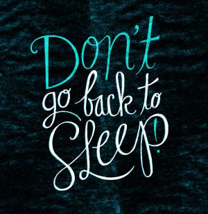 Don't Go Back To Sleep 01.28.2013