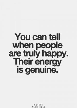 ... Quotes, Happy People Quotes, Genuine Happiness Quotes, Genuine People