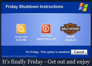 Friday Shutdown Instructions Its Finally Friday Get Out and Enjoy ...