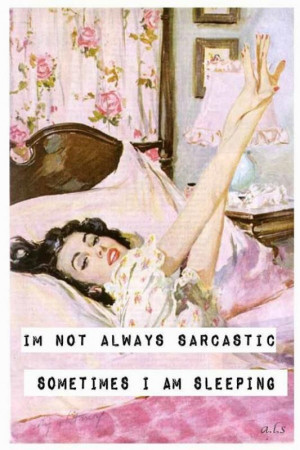 not always sarcastic, sometimes I'm sleeping. Picture Quote #1