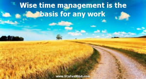 Wise time management is the basis for any work - Comenius Quotes ...