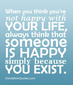 ... think that Someone Is Happy Simply because You Exist ~ Happiness Quote