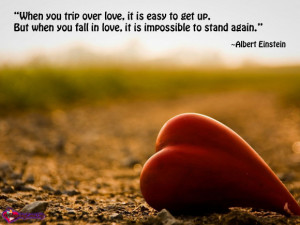 When you trip over love, it is easy to get up. But when you fall in ...