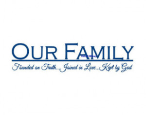 Our Family Founded On Truth Joined In Love Kept By God Wall Decal ...