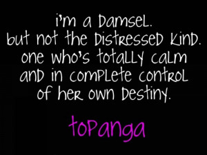 damsel. but not the distressed kind. one who's totally calm ...