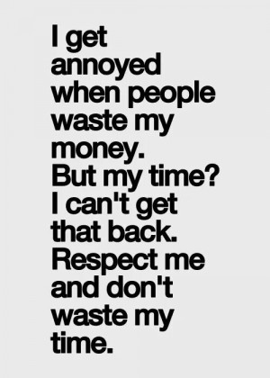 Don't waste my time.
