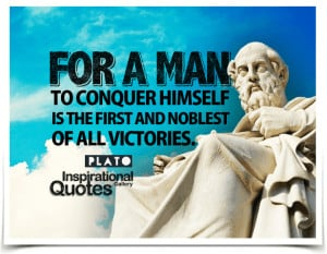 For a man to conquer himself is the first and noblest of all victories ...